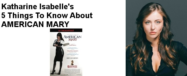 Katharine Isabelle's 5 Things To Know About AMERICAN MARY