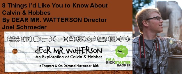 8 Things I'd Like You to Know About  Calvin & Hobbes By DEAR MR. WATTERSON Director Joel Schroeder