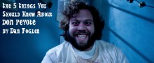 Dan Fogler's Top 5 Things You Should Know About DON PEYOTE