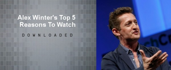 Top 5 Reasons To Watch DOWNLOADED By Alex Winter