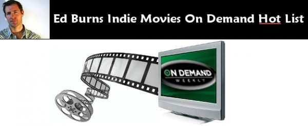Ed Burns Indie Movies on Demand Hot List : NOV 2010 - EXCLUSIVE