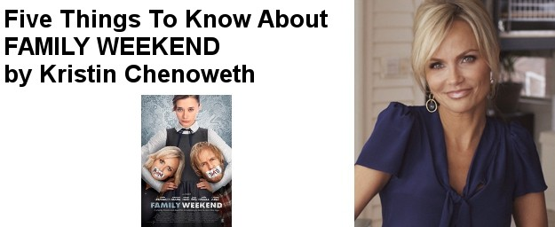 Five Things To Know About FAMILY WEEKEND by Kristin Chenoweth