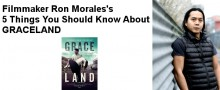 Filmmaker Ron Morales's 5 Things You Should Know About GRACELAND