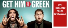 GET HIM TO THE GREEK On Demand Prize Giveaway