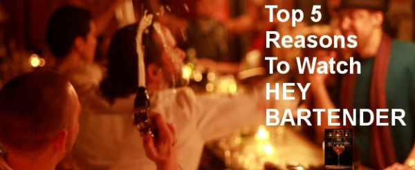 The Top 5 Reasons To Watch HEY BARTENDER