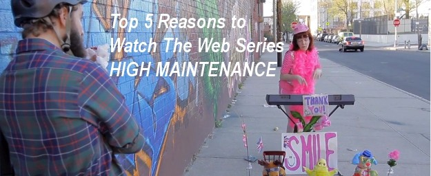 Top 5 Reasons to Watch The Web Series HIGH MAINTENANCE