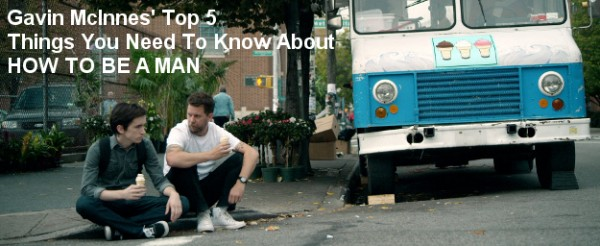 Gavin McInnes' Top 5 Things You Need To Know About HOW TO BE A MAN