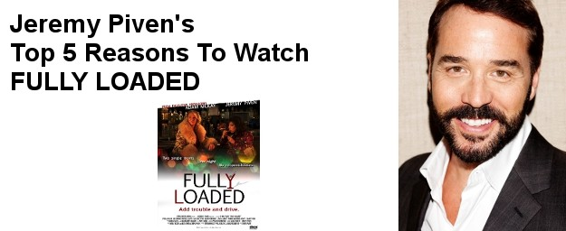 Jeremy Piven's Top 5 Reasons To Watch  FULLY LOADED