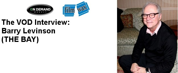 Barry Levinson (THE BAY) - The October VOD Interview