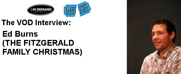 Ed Burns (THE FITZGERALD FAMILY CHRISTMAS) - The December VOD Interview