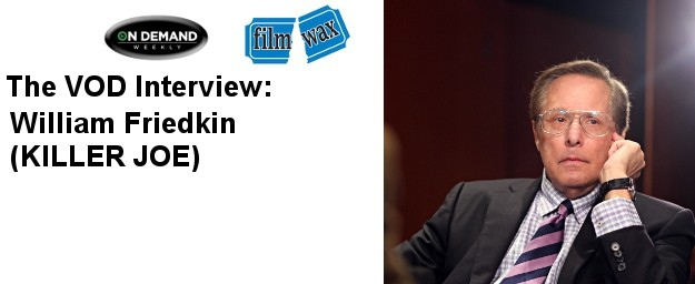 William Friedkin (KILLER JOE) - The January VOD Interview