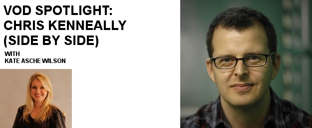 VOD Spotlight: Chris Kenneally (SIDE BY SIDE)