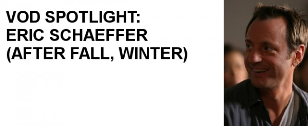 VOD Spotlight: Eric Schaeffer (AFTER FALL, WINTER)